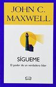 Sigueme. El Poder de un Verdadero Lider - John C. Maxwell - Vergara & Riba