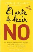 """El Arte de Decir no: Un Programa de Ejercicios Para Aprender a Decir """"No"""" de una Forma Convincente--¡ Y Contundente! - Hedwig Kellner - Ediciones Obelisco"""
