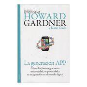 La Generación App. Cómo los Jóvenes Gestionan su Identidad, su Privacidad y su Imaginación en el Mundo Digital - Howard Gardner,Katie Davis - Paidos