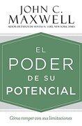 El Poder de su Potencial: Cómo Romper con sus Limitaciones - John C. Maxwell - Ctr Street