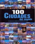 100 Ciudades del Mundo un Viaje por las Ciudades mas Fascinantes del Mundo - Varios Autores - Parragon
