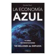 La Economía Azul. 10 Años, 100 Innovaciones y 100 Millones de Empleos - Gunter Pauli - Tusquets