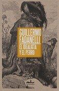 El Idealista y el Perro - Guillermo Fadanelli - Editorial Almadía S.C.