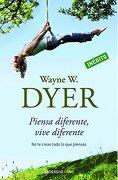 Piensa Diferente, Vive Diferente - Wayne W. Dyer - Debolsillo