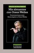 Mis Almuerzos con Orson Welles - Peter Biskind - Anagrama