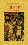 Inquisición y Crímenes - Artemio De Valle-Arizpe - Editorial Maxtor
