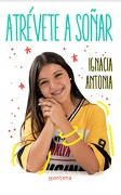 Atrévete a Soñar - Ignacia Antonia - Montena