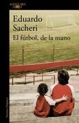 El Futbol , de la Mano - Eduardo Sacheri - Alfaguara