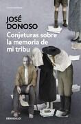Conjeturas Sobre la Memoria de mi Tribu - José Donoso - Debolsillo