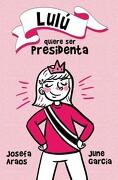 Lulú Quiere ser Presidenta - Josefa Araos - June García Ardiles - Montena