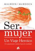 Ser Mujer un Viaje Heroico - Maureen Murdock - Gaia Ediciones