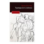 Topologia de la Violencia - Byung-Chul Han - Herder