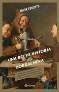 Una Breve Historia de la Borrachera - Mark Forsyth - Planeta