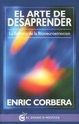 El Arte de Desaprender. La Esencia de la Bioneuroemocion - Enric Corbera - El Grano De Mostaza