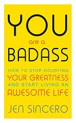 You are a Badass: How to Stop Doubting Your Greatness and Start Living an Awesome Life: Embrace Self Care With one of the World's Most fun Self Help Books (libro en inglés) - Jen Sincero - John Murray Learning