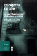 Psicópatas Seriales: Un Recorrido por su Oscura e Inquietante Naturaleza - Rodrigo Dresdner Cid - Lom
