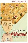 Cronicas de una Mama de Carne y Hueso - Agustina Bosio - Ril Editores