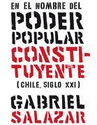 En el Nombre del Poder Popular Constituyente (Chile, Siglo Xxi) - Gabriel Salazar - Lom Ediciones