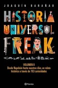 2. Historia Universal Freak. Desde Napoleon Hasta Nuestros Dias  un Relato Historico a Traves de 763 - Barañao Joaquin - Planeta