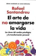 El Arte de no Amargarse la Vida, las Claves del Cambio Psicologico y la Transformación Personal. - Rafael Santandreu - Penguin Random House