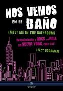 Nos Vemos en el Baño: Renacimiento y Rock and Roll en Nueva York, 2001-2011 - Lizzy Goodman - Neo Person