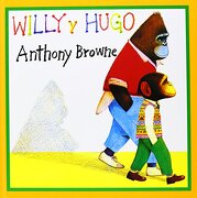 Willy y Hugo - Anthony Browne - Fondo De Cultura Económica
