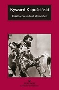 Cristo con un Fusil al Hombro - Ryszard Kapuscinski - Anagrama