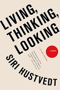 Living, Thinking, Looking: Essays (libro en Inglés) - Siri Hustvedt - Macmillan Usa