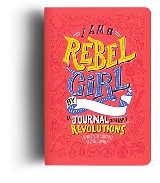 portada I am a Rebel Girl: A Journal to Start Revolutions (libro en inglés)