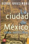 La Ciudad de México (Coleccion Popular (Fondo de Cultura Economica)) - Serge Gruzinski - Fondo De Cultura Económica