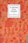 El Destino de la Palabra. De la Oralidad y los Codices Mesoamericanos a la Escritura Alfabetic - Miguel León-Portilla - Fondo De Cultura Económica