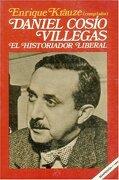 Daniel Cosio Villegas: El Historiador Liberal - Krauze Enrique (Comp.) - Fondo De Cultura Económica