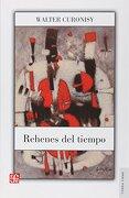Rehenes del Tiempo - Walter Curonisy - Fondo De Cultura Económica