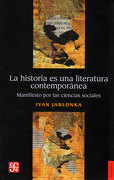 La Historia es una Literatura Contemporánea. Manifiesto por las Ciencias Sociales - Ivan Jablonka - Fondo de Cultura Económica