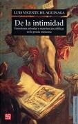 De la Intimidad. Emociones Privadas y Experiencias Públicas en la Poesía Mexicana - Luis Vicente de Aguinaga - Fondo de Cultura Económica