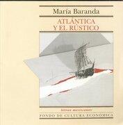 Atlántica y el Rústico - Maria Baranda; Mar-A Baranda - Fondo De Cultura Economica