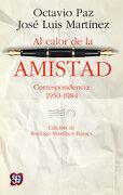 Al Calor de la Amistad. Correspondencia 1950-1984 - Octavio  Y José Luis Martínez. Rodrigo Martínez Baracs (Ed.) Paz - Fondo De Cultura Economica