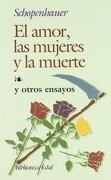 El Amor, las Mujeres y la Muerte: Y Otros Ensayos (Biblioteca Edaf) - Arthur Schopenhauer - Edaf Antillas