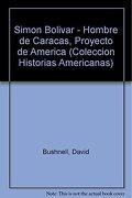 Simon Bolivar - Hombre de Caracas, Proyecto de America (Coleccion Historias Americanas) - David Bushnell - Editorial Biblos