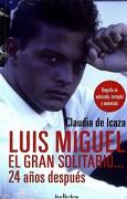 Luis Miguel, el Gran Solitario-- 24 Años Después: Biografía no Autorizada, Corregida y Aumentada - Claudia De Icaza - Indicios