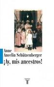 Ay, mis Ancestros! - Schutzenberger Anne Ancelin - Taurus
