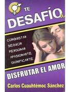 Te Desafio a Disfrutar el Amor - Carlos Cuauhtemoc Sanchez - Giron Spanish Distributors