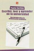 Escribir, Leer y Aprender en la Universidad. Una Introducción a la Alfabetización Académica - Paula Carlino - Fondo de Cultura Económica