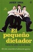 El Pequeño Dictador: Cuando los Padres son las Víctimas del Niño Consentido al Adolescente Agresivo - Javier Urra - La Esfera De Los Libros