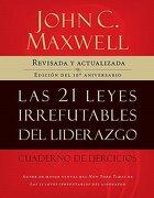 Las 21 Leyes Irrefutables del Liderazgo, Cuaderno de Ejercicios: Revisado y Actualizado - John C. Maxwell - Grupo Nelson