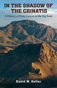 In the Shadow of the Chinatis: A History of Pinto Canyon in the big Bend (The Texas Experience, Books Made Possible by Sarah '84 and Mark '77 Philpy) (libro en Inglés)