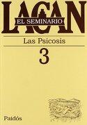 El Seminario. Libro 3: Las Psicosis (el Seminario de Jacques Lacan) - Jacques Lacan - Ediciones Paidós