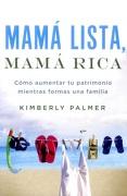 Mamá Lista, Mamá Rica: Cómo Aumentar tu Patrimonio Mientras Formas una Familia - Kimberly Palmer - Grupo Nelson