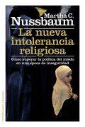 La Nueva Intolerancia Religiosa: Cómo Superar la Política del Miedo en una Época de Inseguridad - Martha C. Nussbaum - Paidos