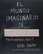 El Mundo Imaginario De. - Keri Smith - Ediciones Culturales Paidos Sa De Cv